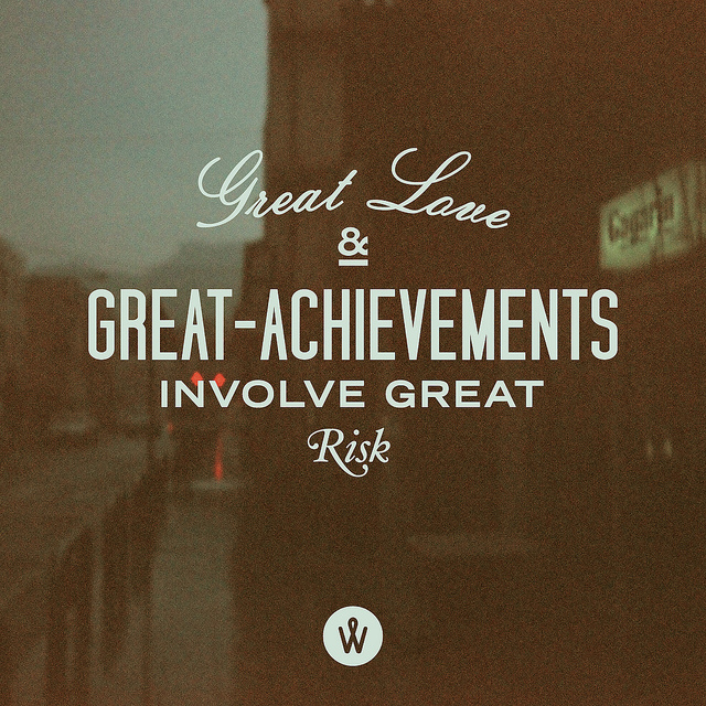 Great Love And Great Achievements Involve Great Risk