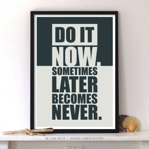 Do it now something later becomes never,Inspiring Gym quote poster by Lab No. 4
