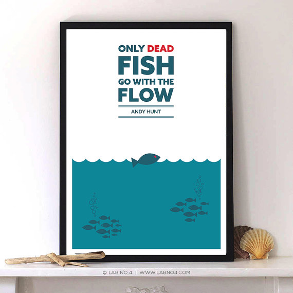 Only dead fish go with the flow-Andy Hunt by Lab No. 4