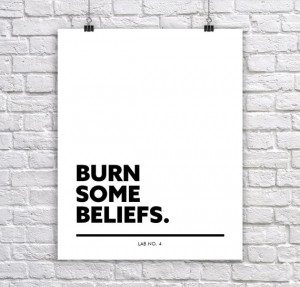 Burn Some BeliefsA Motivational Corporate Short Typography Quote Poster by Lab No. 4