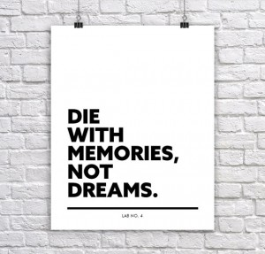 Die with Memories not Dreams. Corporate Short Quotes by Lab No. 4