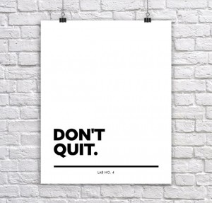 Don't Quit.Corporate short quoteLife Print by Lab No. 4