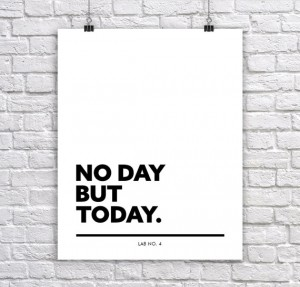 No day but today.Corporate Short Quote Poster by Lab No. 4