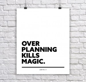 """ Over planning kills magic. ""A corporate Short Quote Poster by Lab No. 4"