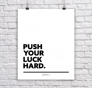 """"""" Push your luck hard. """"A motivating Typography Corporate Short Quote Poster by Lab ..."""