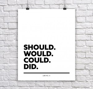 Should. Would. Could. Did. A Modern Corporate Short Quote Poster by Lab No. 4