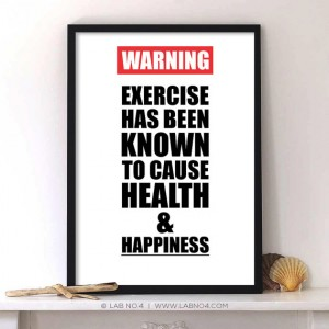 """ Warning exercise has been known to cause health & happiness. ""An Inspiring Qu ..."