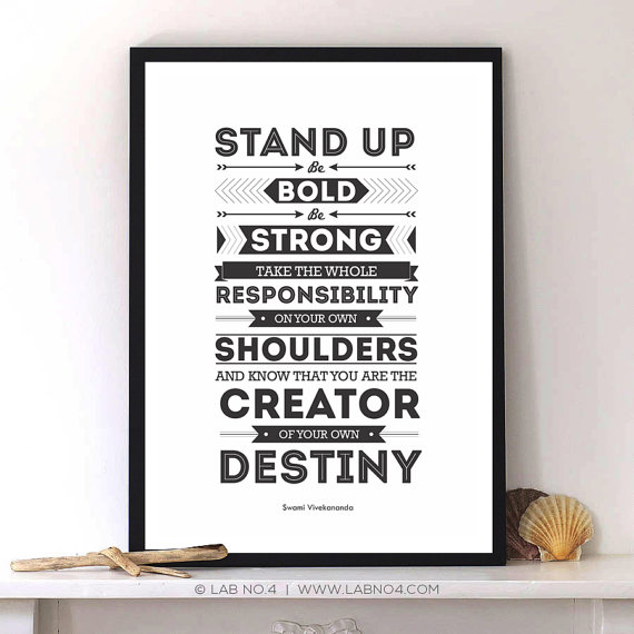 """"""" Stand up, be bold, be strong. Take the whole responsibility on your own shoulders, and k ..."""
