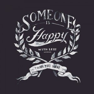 Someone is happy with less you have..