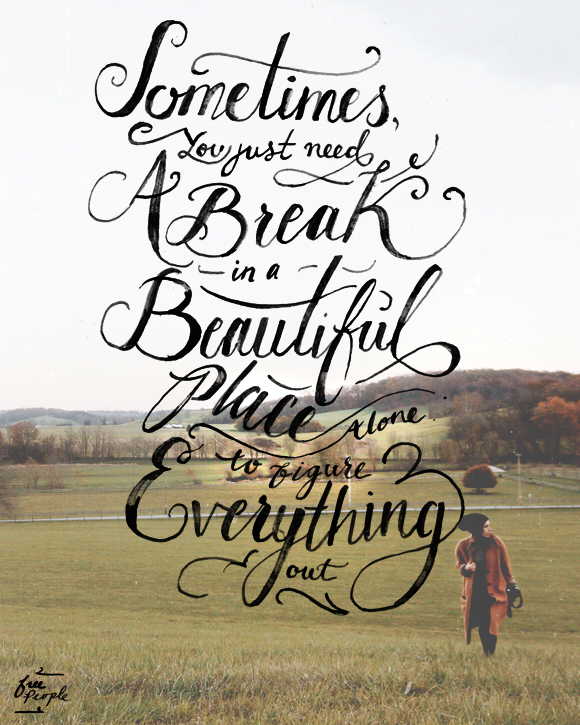 Monday Quote: Sometimes you just need a break in a beautiful place alone to figure everything out.
