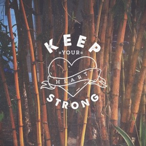 Keep your head up. Keep your heart strong