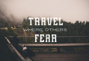 Travel where others Fear