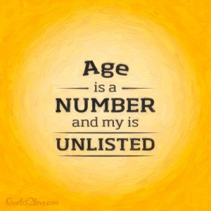 Age is a number and mine is unlisted.
