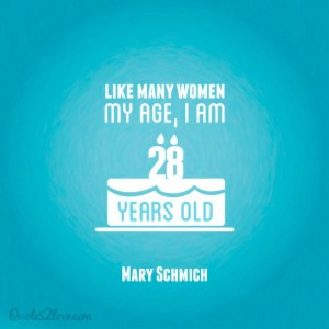 Like many women my age, I am 28 years old. Mary Schmich
