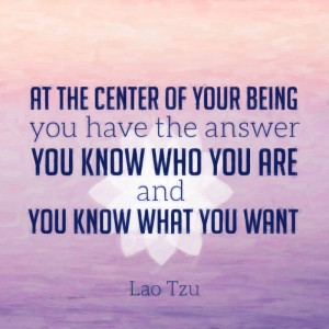 At the center of your being you have the answer; you know who you are and you know what you want ...