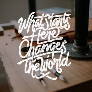 What Starts Here Change The World