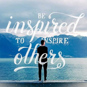 Be Inspired to Inspire Others