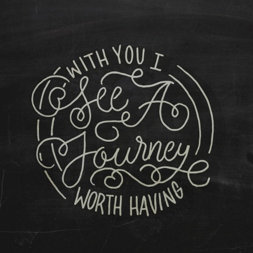 Typejunkie: With You I See A Journey Worth Having -…
