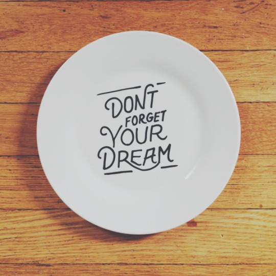 Don't forget your dream