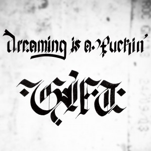 Dreaming is a fuckin' gift
