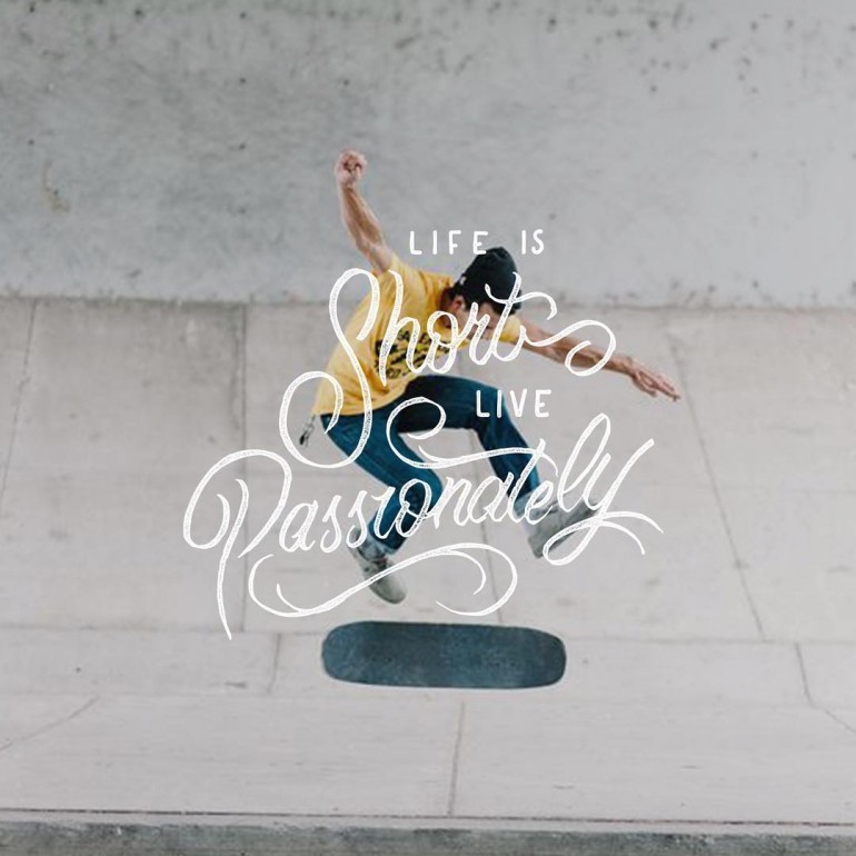 Life is Short. Live Passionately