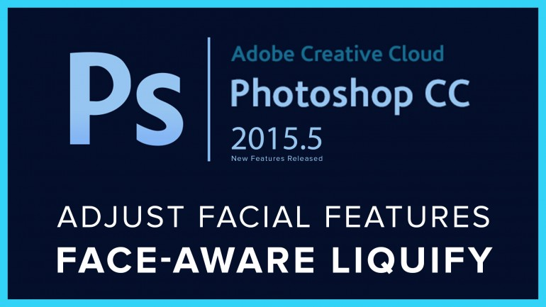 Face Aware Liquify in Photoshop CC 2015.5 for Portraits Retouching