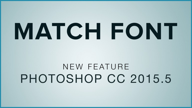 Match Font in Photoshop | New Feature in Photoshop CC 2015.5