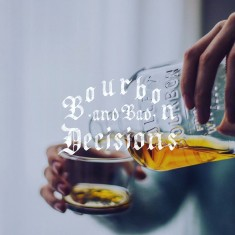 Bourbon and Bad Decisions