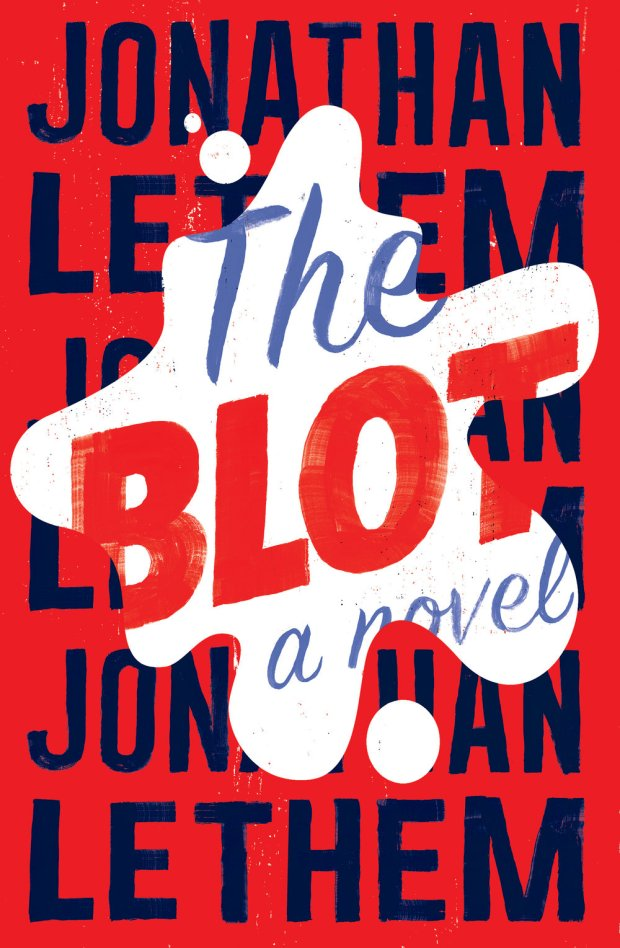 The Blot by Jonathan Lethem; design by Gray318 (Jonathan Cape / February 2017)