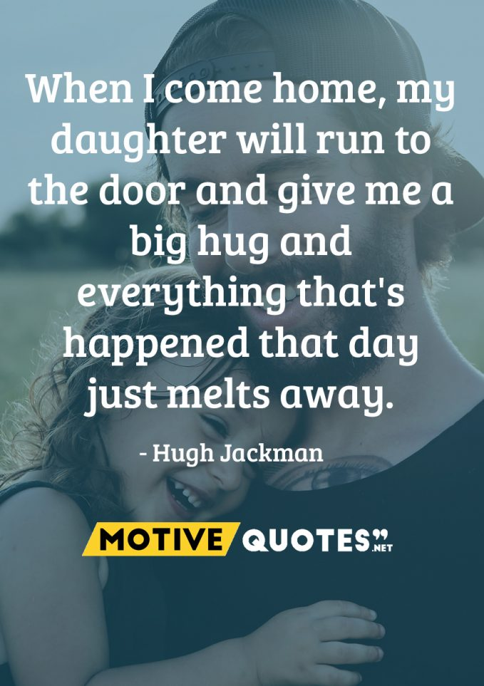 When I come home, my daughter will run to the door