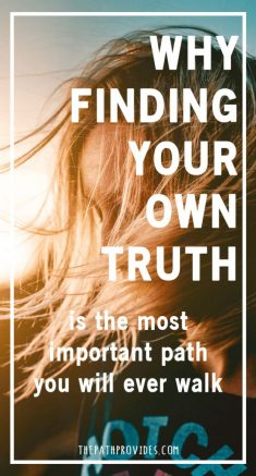 Why finding your own truth is the most important path you will ever walk