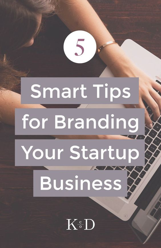 5 Smart Tips for Branding Your Startup Business