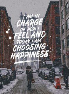 I am the Charge of How i Feel and Today i am Choosing Happiness