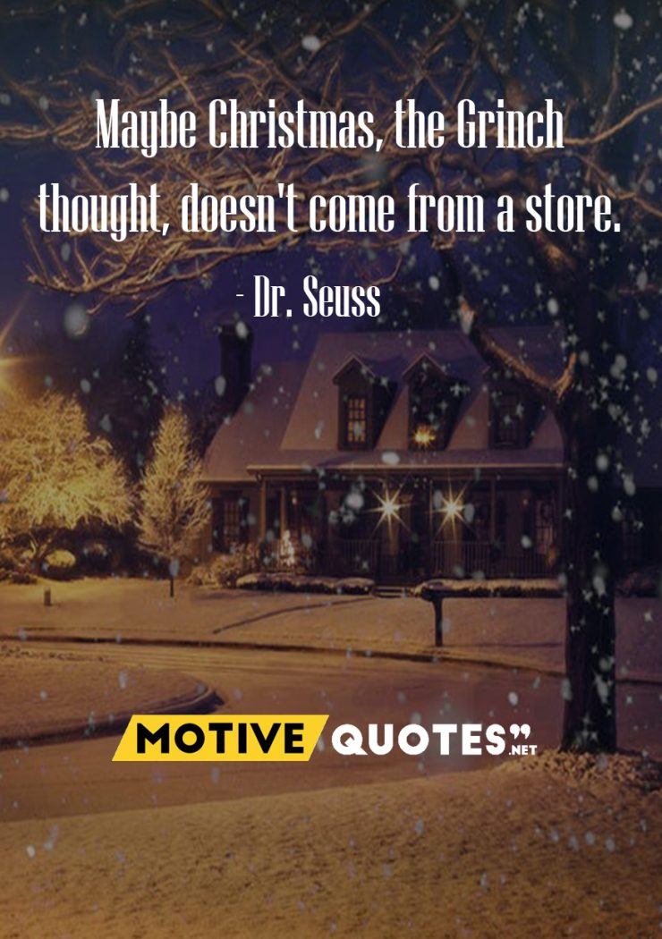 Maybe Christmas the Grinch thought doesn't come from a store – MotiveQuotes.net
