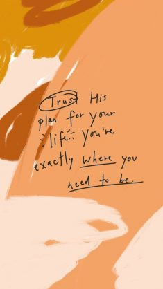 "Trust His Plan For Your ""Life"" You're Exactly Where You Need To Be."