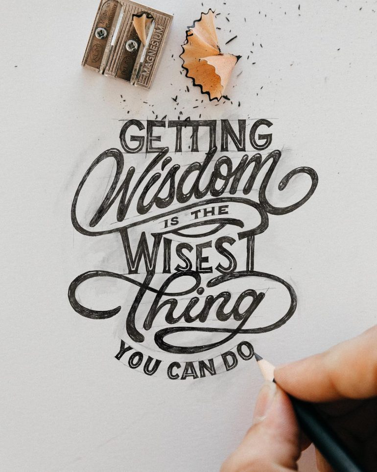 Getting Wisdom is the Wisest Thing you can do.