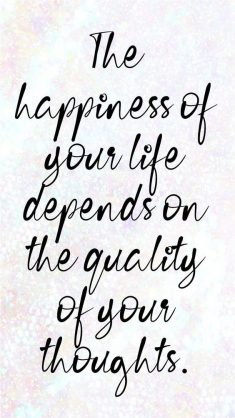 The Happiness of Your Life Depends on the Quality of Your Thoughts