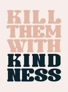 Kill THem With Kind Ness
