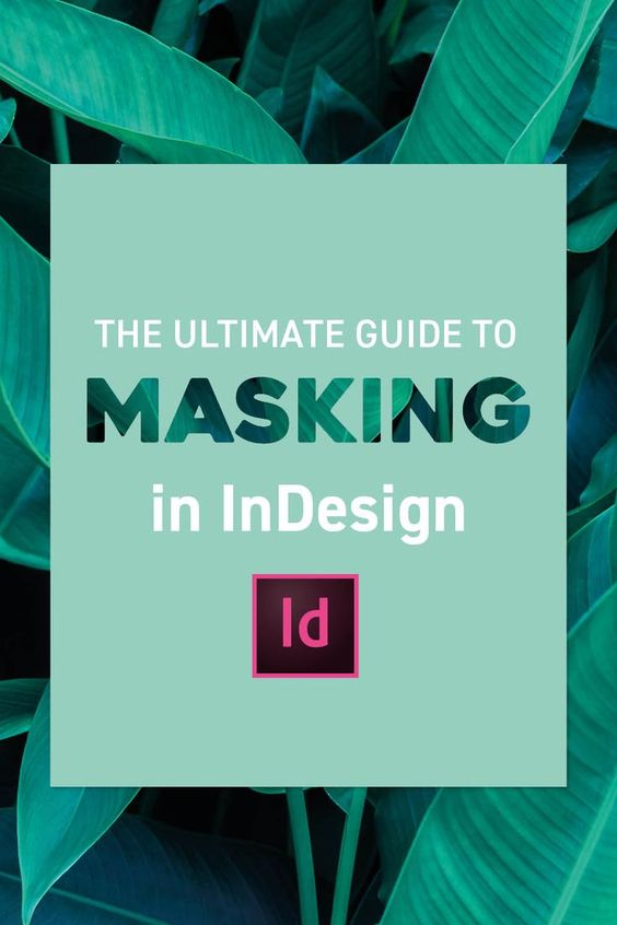 Our Ultimate Guide to Masking in Adobe Indesign