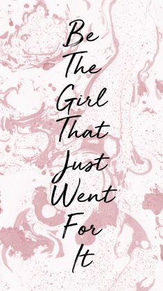 Be the girl that just went for it.