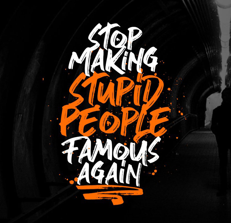 Stop Making Stupid People Famous Again