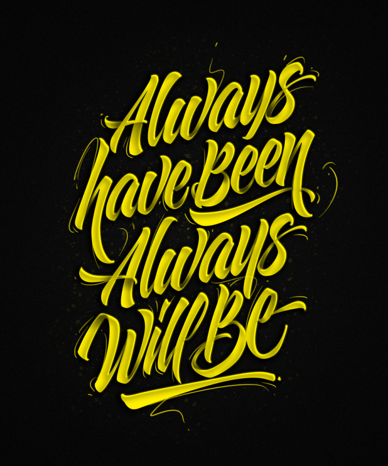Always have been – Always will be.