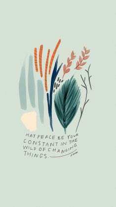 """May peace be your constant in the wild of changing things."""