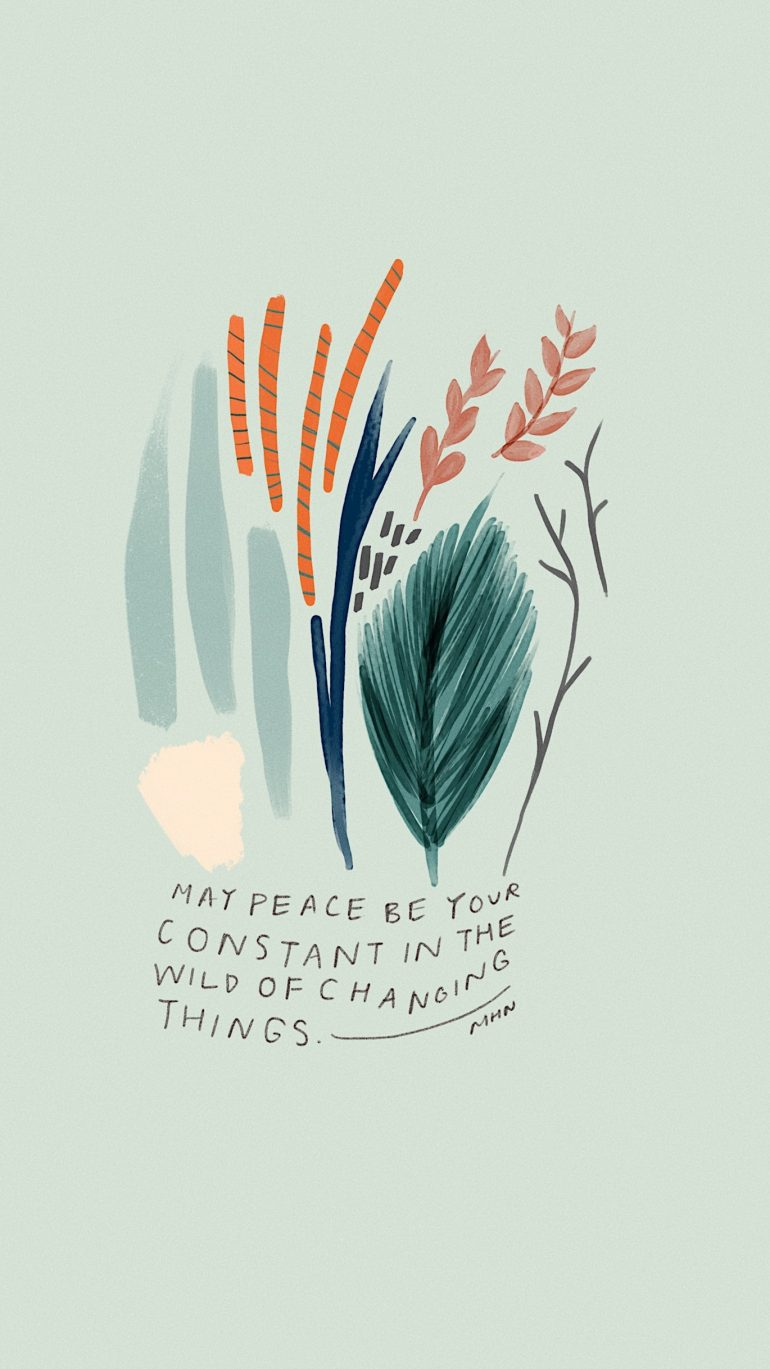 """""""May peace be your constant in the wild of changing things."""""""