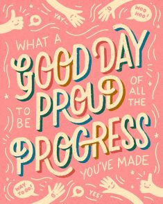 What a good day it is to be proud of all the progress you've made ????