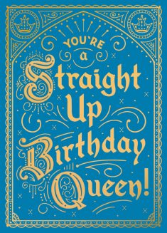 You're a Straight Up Birthday Queen!