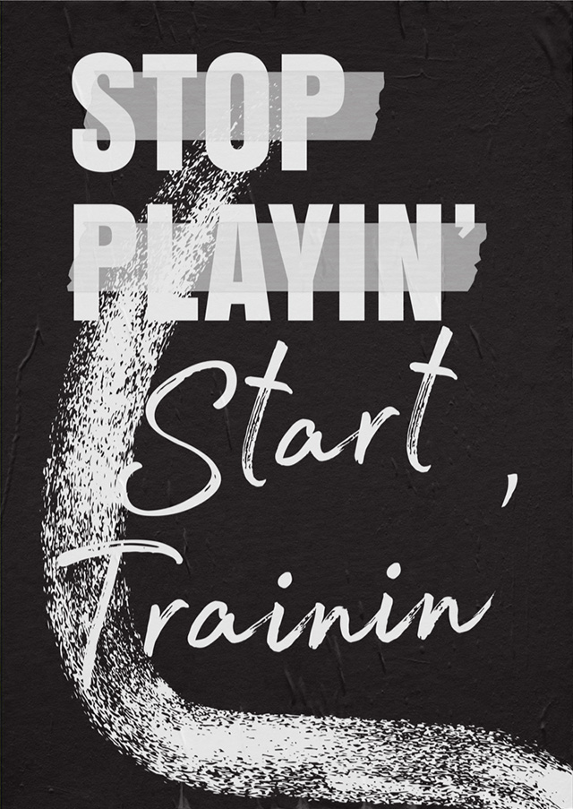 STOP PLAYING, Start Training