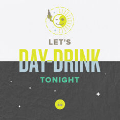 Let's Day Drink Tonight