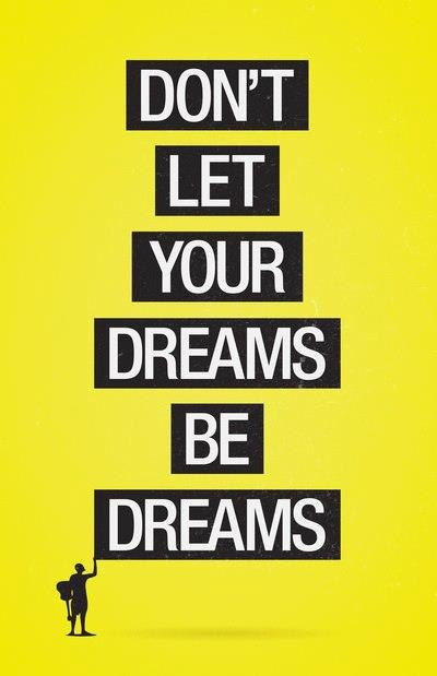 Do not let your dreams be dreams