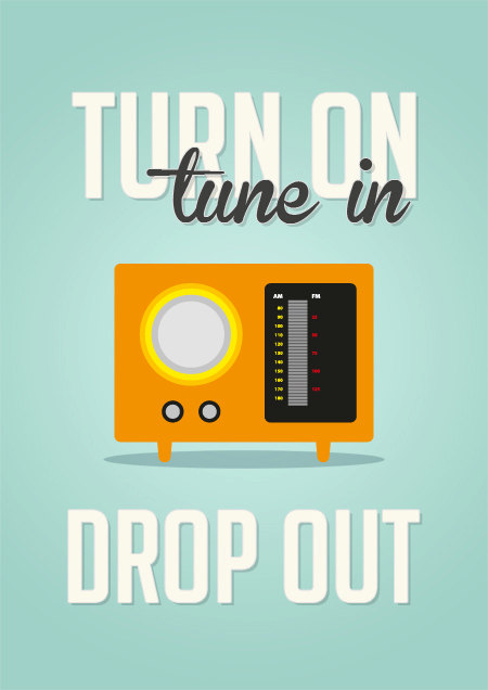 Turn on Tune in Drop out Radio Quote Poster